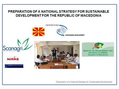 Preparation of a National Strategy for Sustainable Development PREPARATION OF A NATIONAL STRATEGY FOR SUSTAINABLE DEVELOPMENT FOR THE REPUBLIC OF MACEDONIA.