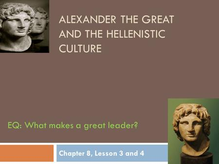 Alexander the Great and the Hellenistic CULTURE