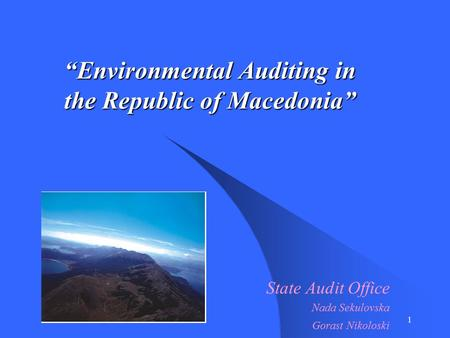 "1 ""Environmental Auditing in the Republic of Macedonia"" ""Environmental Auditing in the Republic of Macedonia"" State Audit Office Nada Sekulovska Gorast."