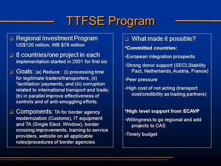 TTFSE Program   Regional Investment Program US$120 million, WB $78 million   8 countries/one project in each implementation started in 2001 for first.