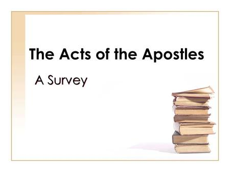 The Acts of the Apostles A Survey. 2 The Book of Acts Not a complete history Some of the acts of some of the apostles Two main characters: Peter (1-12)