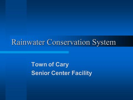 Rainwater Conservation System Town of Cary Senior Center Facility.