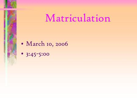 Matriculation March 10, 2006 3:45-5:00. WHAT IS MATRICULATION? Matriculation is a process that enhances student access to the California Community Colleges.
