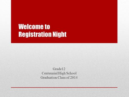 Welcome to Registration Night Grade12 Centennial High School Graduation Class of 2014.