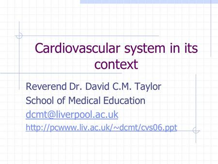 Cardiovascular system in its context Reverend Dr. David C.M. Taylor School of Medical Education