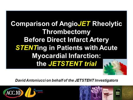Comparison of AngioJET Rheolytic Thrombectomy Before Direct Infarct Artery STENTing in Patients with Acute Myocardial Infarction: the JETSTENT trial David.