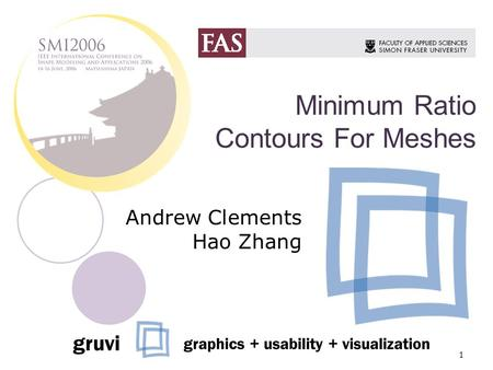 1 Minimum Ratio Contours For Meshes Andrew Clements Hao Zhang gruvi graphics + usability + visualization.
