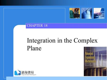 Integration in the Complex Plane CHAPTER 18. Ch18_2 Contents  18.1 Contour Integrals 18.1 Contour Integrals  18.2 Cauchy-Goursat Theorem 18.2 Cauchy-Goursat.