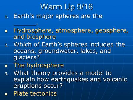 Warm Up 9/16 Earth's major spheres are the ______.