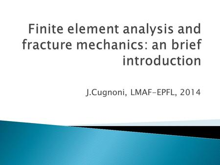 "J.Cugnoni, LMAF-EPFL, 2014.  Stress based criteria (like Von Mises) usually define the onset of ""damage"" initiation in the material  Once critical stress."