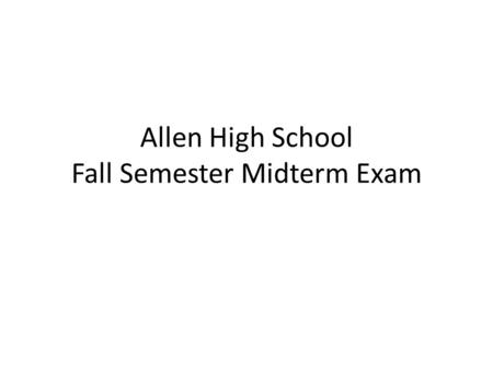 Allen High School Fall Semester Midterm Exam
