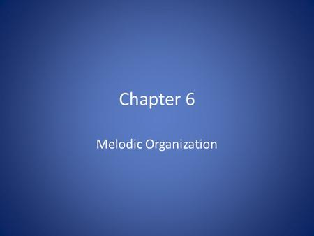 Chapter 6 Melodic Organization.