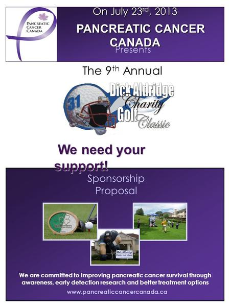 Sponsorship Proposal www.pancreaticcancercanada.ca We are committed to improving pancreatic cancer survival through awareness, early detection research.