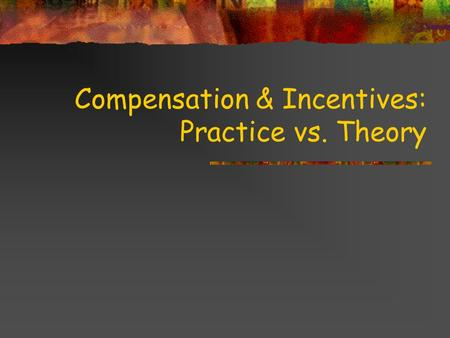 Compensation & Incentives: Practice vs. Theory. Baker, Jensen & Murphy's primary concern: Research evidence suggests that, contrary to many firms' claims.