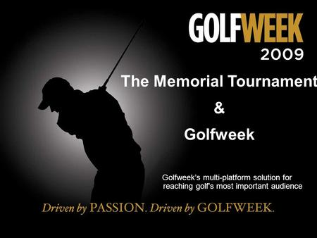 The Memorial Tournament & Golfweek Golfweek's multi-platform solution for reaching golf's most important audience.