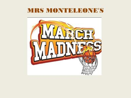 MRS MONTELEONE ' S. The NCAA Basketball Tournament, sometimes better known as March Madness, is thought by some sports fans to be one of the most exciting.