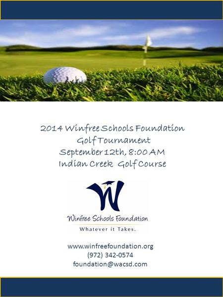 (972) 342-0574 2014 Winfree Schools Foundation Golf Tournament September 12th, 8:00 AM Indian Creek Golf.