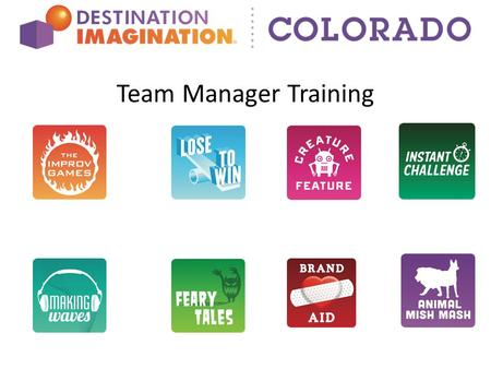 Team Manager Training Destination Imagination Colorado Confident Kids in an Amazing State of Creativity Our mission is to prepare Colorado's kids to.