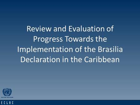Subregional Headquarters for the Caribbean15th Monitoring Committee Review and Evaluation of Progress Towards the Implementation of the Brasilia Declaration.