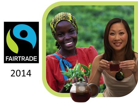 2014. Produced by Sponsored by Why fair trade?