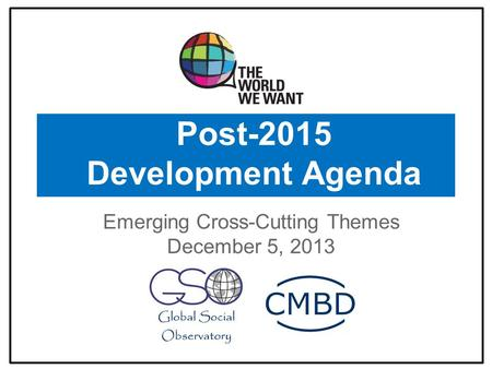 Post-2015 Development Agenda Emerging Cross-Cutting Themes December 5, 2013.