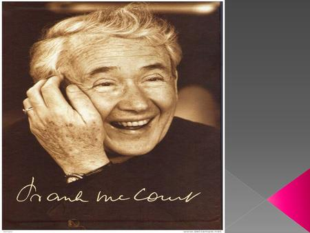  Frank McCourt was born on August 19, 1930 New York.  The family frequently struggled to make ends meet.  McCourt left school at 13 to earn money for.