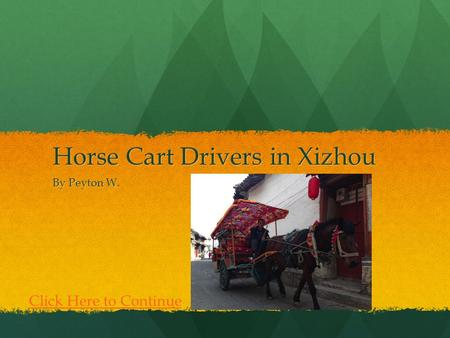 Horse Cart Drivers in Xizhou By Peyton W. Click Here to Continue.