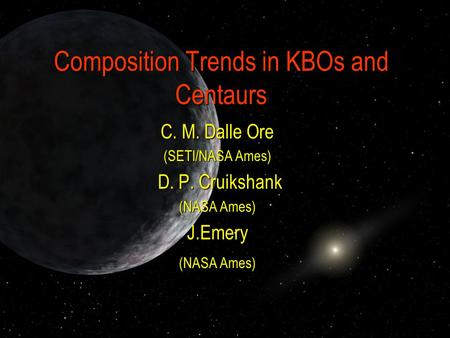 Composition Trends in KBOs and Centaurs C. M. Dalle Ore (SETI/NASA Ames) D. P. Cruikshank D. P. Cruikshank (NASA Ames) J.Emery.