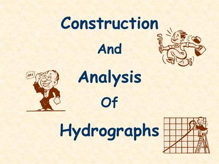 Construction And Analysis Of Hydrographs. Hydrograph Record of River Discharge over a period of time River Discharge = cross sectional area rivers mean.