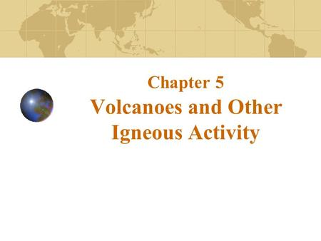 "Chapter 5 Volcanoes and Other Igneous Activity. The Nature of Volcanic Eruptions Factors determining the ""violence"" or explosiveness of a volcanic eruption."