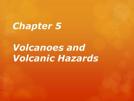 "Chapter 5 Volcanoes and Volcanic Hazards. The Nature of Volcanic Eruptions  Factors determining the ""violence"" or explosiveness of a volcanic eruption:"