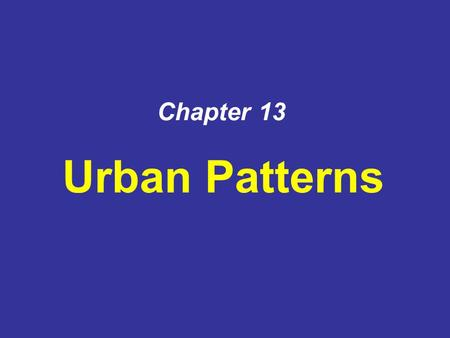 Chapter 13 Urban Patterns.