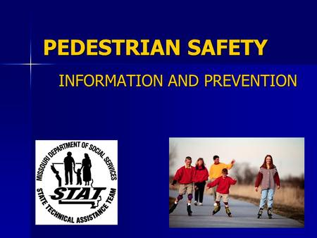 PEDESTRIAN SAFETY INFORMATION AND PREVENTION. TRAINING OBJECTIVES Recognize the risk factors that make children susceptible to pedestrian injuries or.
