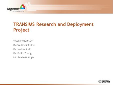 TRANSIMS Research and Deployment Project TRACC TSM Staff Dr. Vadim Sokolov Dr. Joshua Auld Dr. Kuilin Zhang Mr. Michael Hope.