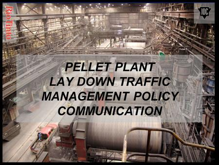 PELLET PLANT LAY DOWN TRAFFIC MANAGEMENT POLICY COMMUNICATION.