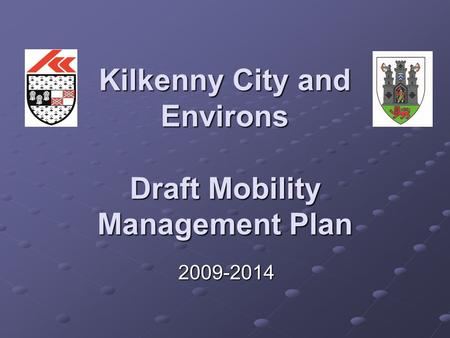Kilkenny City and Environs Draft Mobility Management Plan 2009-2014.