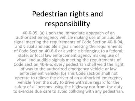 Pedestrian rights and responsibility 40-6-99. (a) Upon the immediate approach of an authorized emergency vehicle making use of an audible signal meeting.