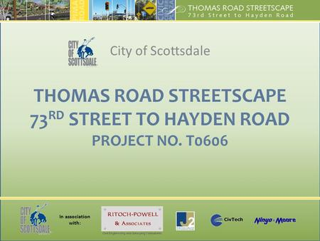 In association with: THOMAS ROAD STREETSCAPE 73 RD STREET TO HAYDEN ROAD PROJECT NO. T0606 City of Scottsdale.