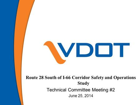 Route 28 South of I-66 Corridor Safety and Operations Study Technical Committee Meeting #2 June 25, 2014 1.