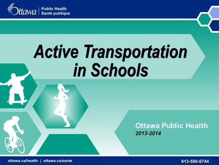 Active Transportation in Schools Ottawa Public Health 2013-2014.