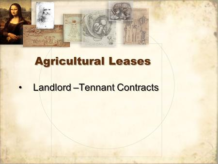 Agricultural Leases Landlord –Tennant Contracts. Farm Lease Agreements Should be equitable for each party Specific language and clear provisions in the.
