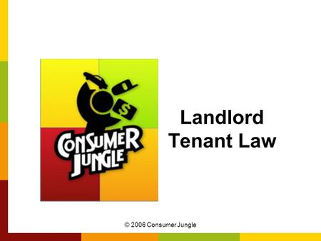 © 2006 Consumer Jungle Landlord Tenant Law. © 2006 Consumer Jungle Importance of Landlord Tenant Law You're living on your own now You must know the rights.