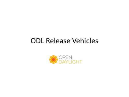 ODL Release Vehicles. Base Network Service Functions Management GUI/CLI Controller Platform Southbound Interfaces & Protocol Plugins OpenDaylight APIs.