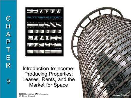 McGraw-Hill/Irwin ©2008 The McGraw-Hill Companies, All Rights Reserved CHAPTER9CHAPTER9 CHAPTER9CHAPTER9 Introduction to Income- Producing Properties: