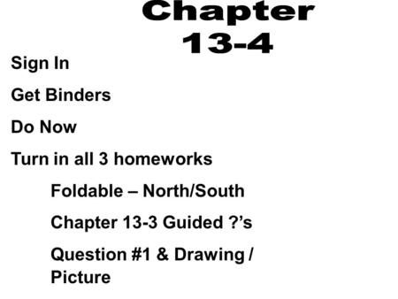 Sign In Get Binders Do Now Turn in all 3 homeworks Foldable – North/South Chapter 13-3 Guided ?'s Question #1 & Drawing / Picture.
