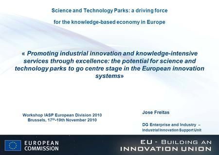 Science and Technology Parks: a driving force for the knowledge-based economy in Europe « Promoting industrial innovation and knowledge-intensive services.