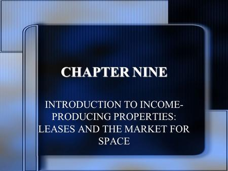 CHAPTER NINE INTRODUCTION TO INCOME- PRODUCING PROPERTIES: LEASES AND THE MARKET FOR SPACE.