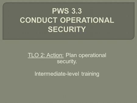 TLO 2: Action: Plan operational security. Intermediate-level training.