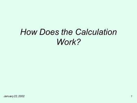 January 22, 20021 How Does the Calculation Work?.