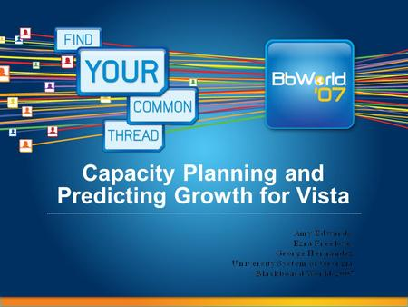 Capacity Planning and Predicting Growth for Vista Amy Edwards, Ezra Freeloe and George Hernandez University System of Georgia 2007.